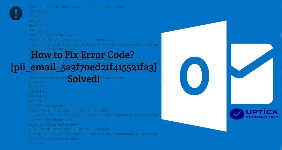 [pii_email_5a3f70ed21f415521fa3] Error Code? – Solved!
