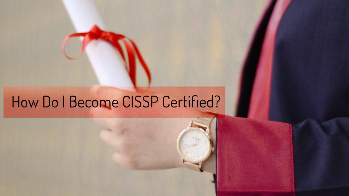 How Do I Become CISSP Certified?