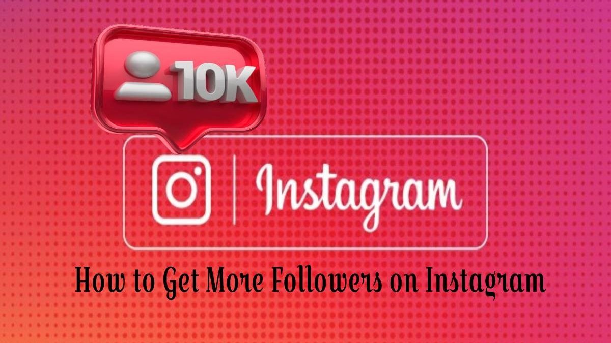 How to Get More Followers on Instagram in 2021: Top 7 Tips
