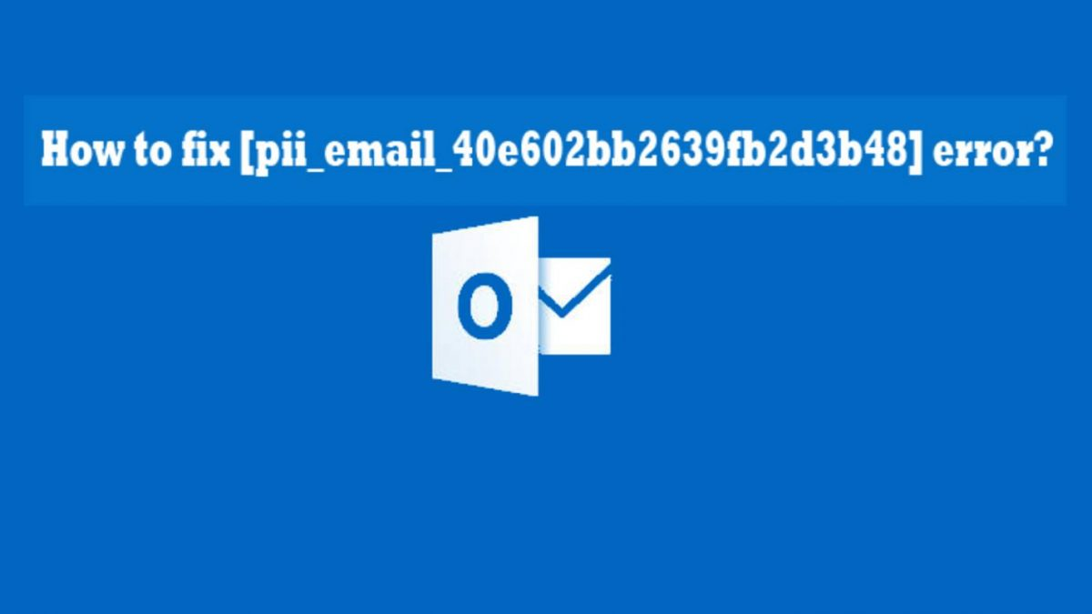 How to fix [pii_email_40e602bb2639fb2d3b48] error?